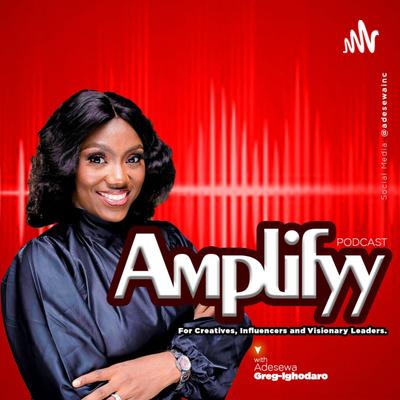 AMPLIFYY Podcast With Adesewa Greg-Ighodaro