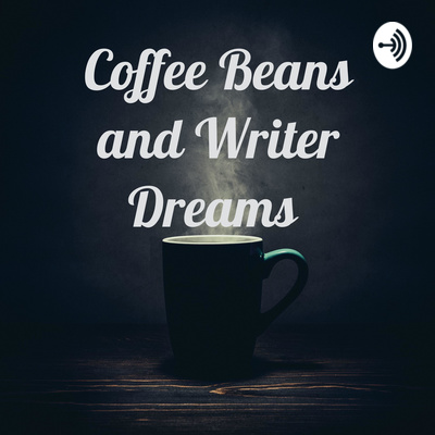 Coffee Beans & Writer Dreams