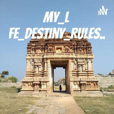my_life_destiny_rules...