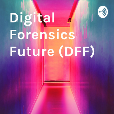 Digital Forensics Future (DFF)