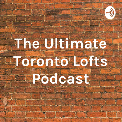 Toronto Lofts Podcast show