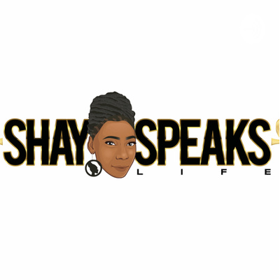 SHAY SPEAKS PODCAST