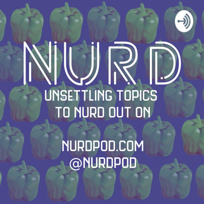 NURD: Unsettling Topics to Nerd Out On