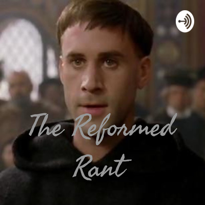 The Reformed Rant