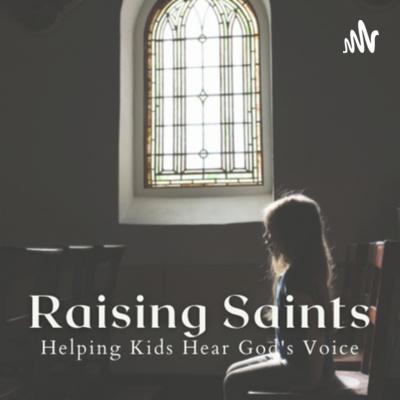 Raising Saints: Helping Kids Hear God's Voice