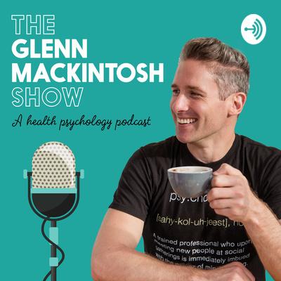 The Glenn Mackintosh Show - A Health Psychology Podcast