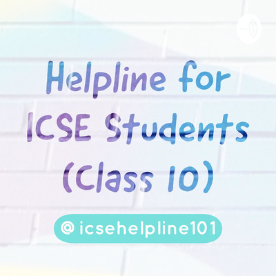 ICSE Helper's Podcast for Class 10 Students