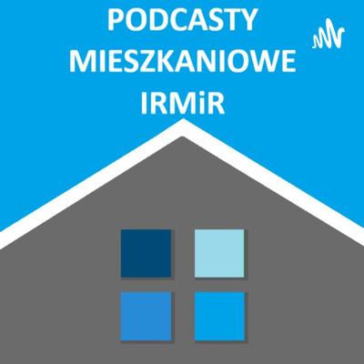 Podcasty mieszkaniowe IRMiR