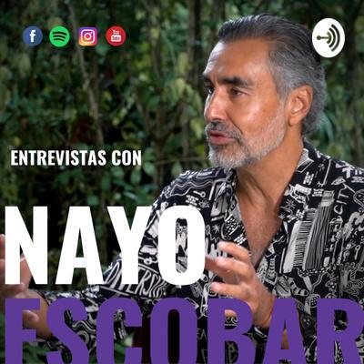Entrevistas con Nayo Escobar