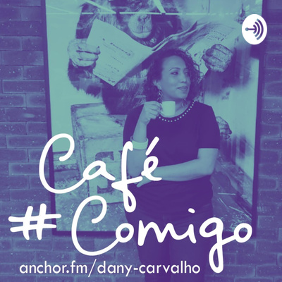 #CaféComigo por Dany Carvalho