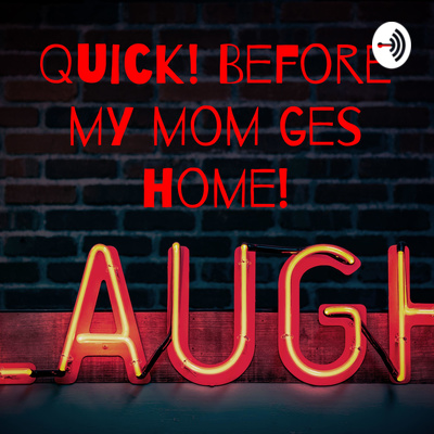 Quick! Before my Mom Gets Home!