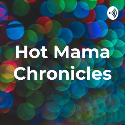 Hot Mama Chronicles