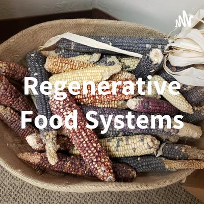 Regenerative Food Systems