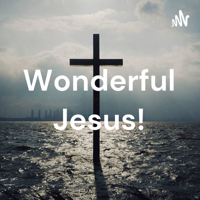 Wonderful Jesus!