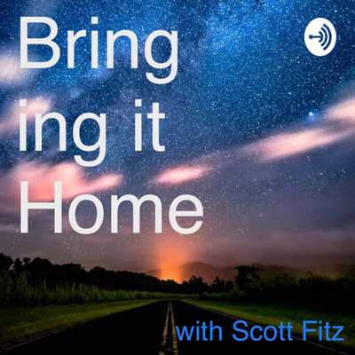 Bringing it Home with Scott Fitz