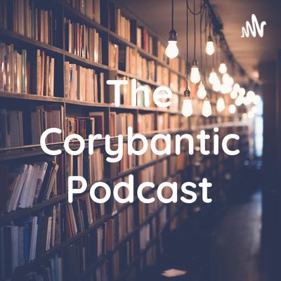 The Corybantic Podcast