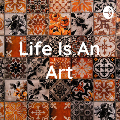Life Is An Art -kenyan podcast