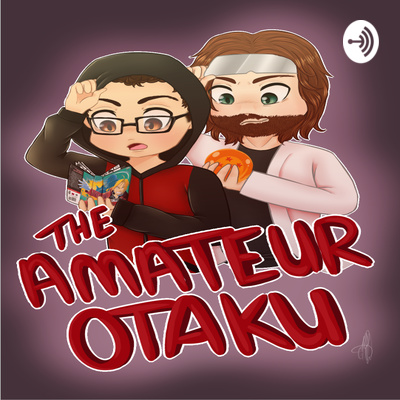 The Amateur Otaku Podcast