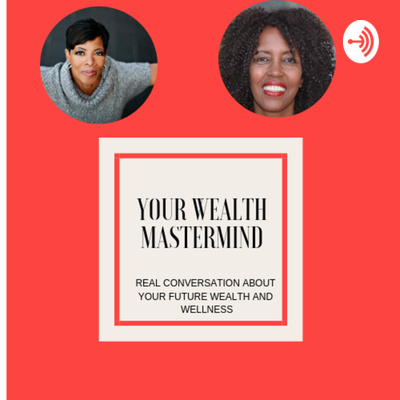 YOUR WEALTH MASTERMIND WITH HOSTS PATRICIA RIVERA &DIANA MCCRAY