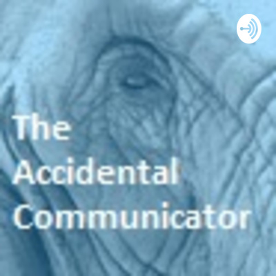 The Accidental Communicator