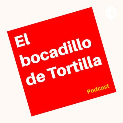 El bocadillo de Tortilla Podcast
