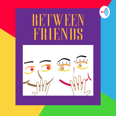 Between Friends Podcast