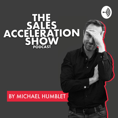 The Sales Acceleration Show by Michael Humblet