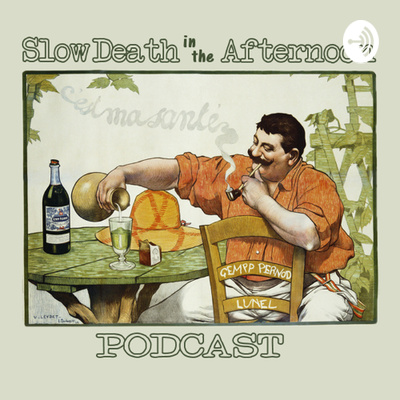 Slow Death in the Afternoon Absinthe Podcast