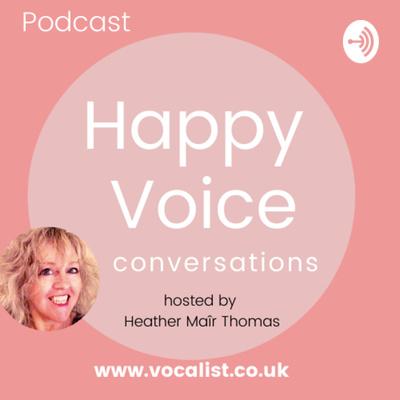 Happy Voice Conversations, with Heather Maîr Thomas
