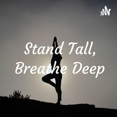 Stand Tall, Breathe Deep