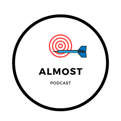 "The ""Almost"" Podcast"