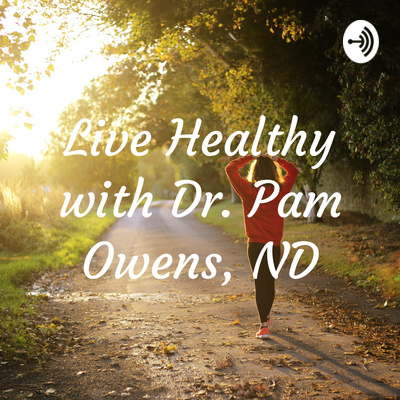 Live Healthy with Dr. Pam Owens, ND