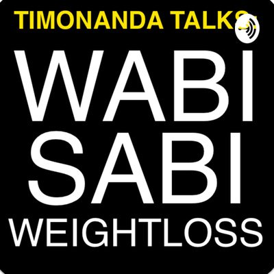 TIMONANDA TALKS: WABI SABI WEIGHTLOSS
