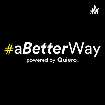 #aBetterWay powered by Quiero.