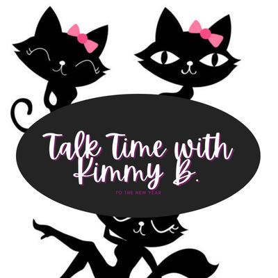 Talk Time with Kimmy B.