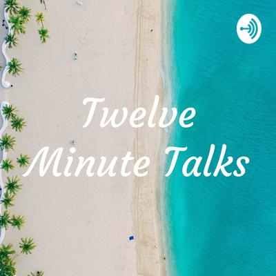 Twelve Minute Talks