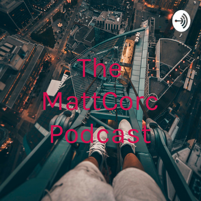 The MattCorc Podcast