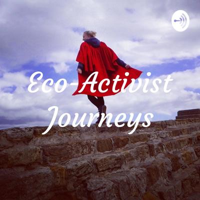 Eco-Activist Journeys