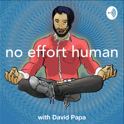 No Effort Human with David Papa and Friends