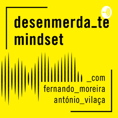 desenmerda-te mindset podcast
