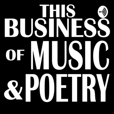 This Business Of Music & Poetry Podcast