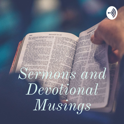 Sermons, Devotions, and Musings
