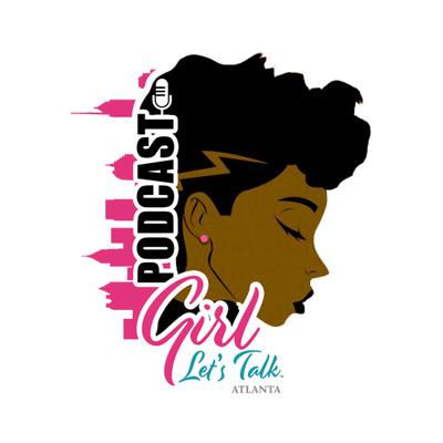 Girl Let's Talk Atlanta