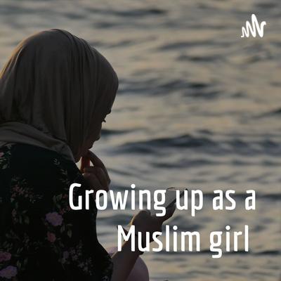 Growing up as a Muslim girl