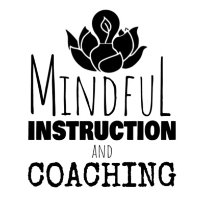 Mindful Instruction and Coaching Podcast