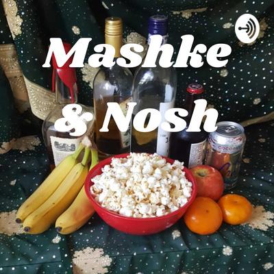 Mashke & Nosh