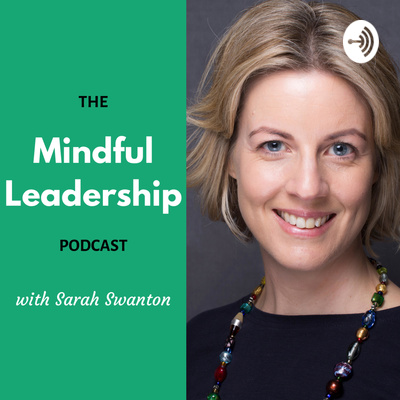The Mindful Leadership Podcast with Sarah Swanton