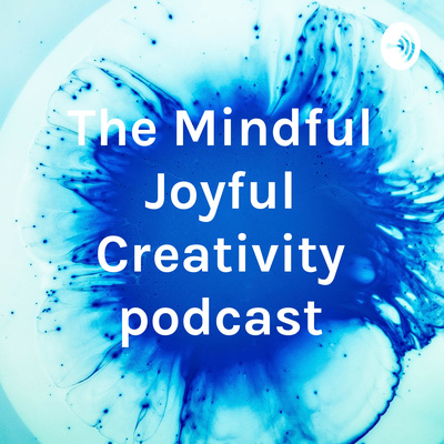 The Mindful Joyful Creativity podcast
