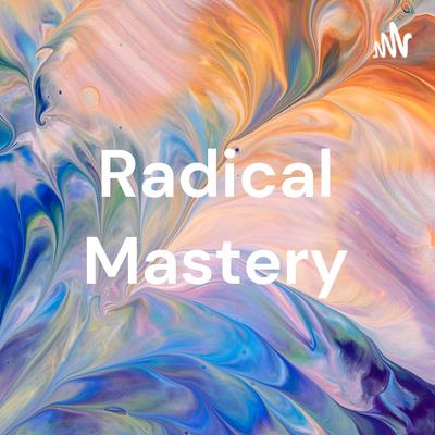 Radical Mastery