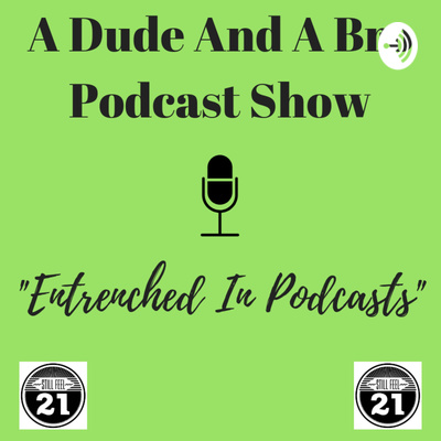 A Dude And A Bro Podcast Show